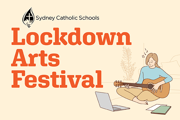 Sydney Catholic Schools Lockdown Arts Festival